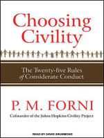 Choosing Civility : The Twenty-Five Rules of Considerate Conduct - P. M. Forni
