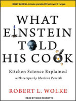 What Einstein Told His Cook : Kitchen Science Explained - Robert L. Wolke