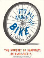 It's All about the Bike : The Pursuit of Happiness on Two Wheels - Robert Penn