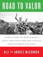 Road to Valor (Library Edition) : A True Story of WW II Italy, the Nazis, and the Cyclist Who Inspired a Nation - Aili McConnon