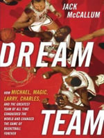 Dream Team (Library Edition) : How Michael, Magic, Larry, Charles, and the Greatest Team of All Time Conquered the World and Changed the Game of Basketball Forever - Jack McCallum