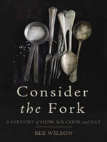 Consider the Fork (Library Edition) : A History of How We Cook and Eat - Bee Wilson