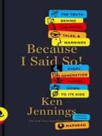 Because I Said So! (Library Edition) : The Truth Behind the Myths, Tales, and Warnings Every Generation Passes Down to Its Kids - Ken Jennings