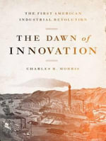 The Dawn of Innovation (Library Edition) : The First American Industrial Revolution - Charles R. Morris