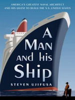 A Man and His Ship (Library Edition) : America's Greatest Naval Architect and His Quest to Build the S.S. United States - Steven Ujifusa
