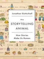 The Storytelling Animal (Library Edition) : How Stories Make Us Human - Jonathan Gottschall