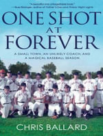 One Shot at Forever (Library Edition) : A Small Town, an Unlikely Coach, and a Magical Baseball Season - Chris Ballard