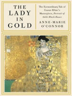 The Lady in Gold (Library Edition) : The Extraordinary Tale of Gustav Klimt's Masterpiece, Portrait of Adele Bloch-Bauer - Anne-Marie O'Connor