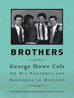 Brothers (Library Edition) : On His Brothers and Brothers in History - George Howe Colt