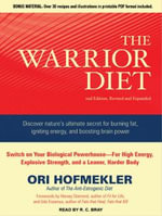 The Warrior Diet : Switch on Your Biological Powerhouse for High Energy, Explosive Strength, and a Leaner, Harder Body - Ori Hofmekler