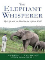 The Elephant Whisperer (Library Edition) : My Life With the Herd in the African Wild - Lawrence Anthony