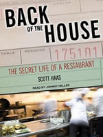 Back of the House : The Secret Life of a Restaurant - Scott Haas