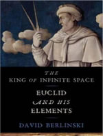 The King of Infinite Space (Library Edition) : Euclid and His Elements - David Berlinski