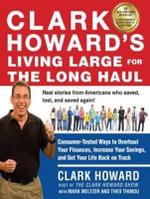 Clark Howard's Living Large for the Long Haul (Library Edition) : Consumer-tested Ways to Overhaul Your Finances, Increase Your Savings, and Get Your Life Back on Track - Clark Howard