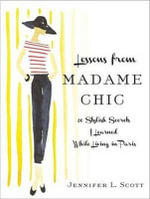 Lessons from Madame Chic (Library Edition) : 20 Stylish Secrets I Learned While Living in Paris - Jennifer L. Scott