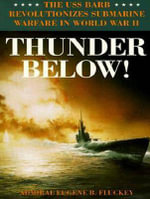 Thunder Below! (Library Edition) : The USS *Barb* Revolutionizes Submarine Warfare in World War II - Eugene B. Fluckey