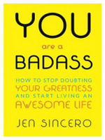 You Are a Badass (Library Edition) : How to Stop Doubting Your Greatness and Start Living an Awesome Life - Jen Sincero