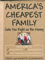 America's Cheapest Family Gets You Right on the Money (Library Edition) : Your Guide to Living Better, Spending Less, and Cashing in on Your Dreams - Steve Economides