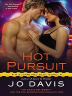 Hot Pursuit : A Sugarland Blue Novel - Jo Davis