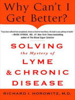 Why Can't I Get Better? (Library Edition) : Solving the Mystery of Lyme and Chronic Disease - Richard Horowitz