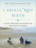 I Shall Not Hate : A Gaza Doctor's Journey on the Road to Peace and Human Dignity - Izzeldin Abuelaish