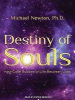 Destiny of Souls : New Case Studies of Life Between Lives - Ph.D. Michael Newton