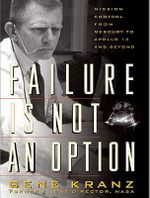 Failure is Not an Option : Mission Control from Mercury to Apollo 13 and Beyond - Gene Kranz