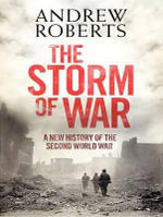 The Storm of War : A New History of the Second World War - Andrew Roberts