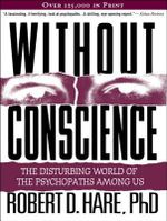 Without Conscience : The Disturbing World of the Psychopaths Among Us - Robert D. Hare