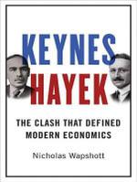 Keynes Hayek : The Clash That Defined Modern Economics - Nicholas Wapshott
