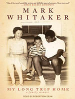 My Long Trip Home : A Family Memoir - Mark Whitaker