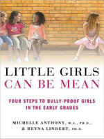 Little Girls Can be Mean : Four Steps to Bully-Proof Girls in the Early Grades - Michelle Anthony
