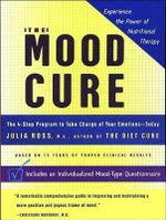 The Mood Cure : The 4-Step Program to Take Charge of Your Emotions - Today - Julia Ross
