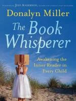 The Book Whisperer : Awakening the Inner Reader in Every Child - Donalyn Miller