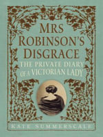 Mrs. Robinson's Disgrace : The Private Diary of a Victorian Lady - Kate Summerscale