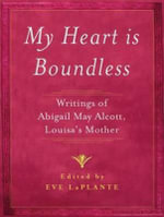 My Heart Is Boundless : Writings of Abigail May Alcott, Louisa's Mother - Eve LaPlante