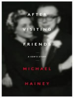 After Visiting Friends : A Son's Story - Michael Hainey