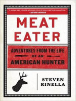 Meat Eater : Adventures from the Life of an American Hunter - Steven Rinella