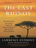The Last Rhinos : My Battle to Save One of the World's Greatest Creatures - Lawrence Anthony