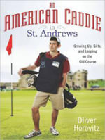 An American Caddie in St. Andrews : Growing Up, Girls, and Looping on the Old Course - Oliver Horovitz