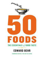50 Foods : The Essentials of Good Taste - Edward Behr