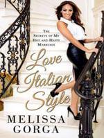 Love Italian Style : The Secrets of My Hot and Happy Marriage - Melissa Gorga