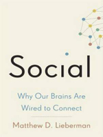 Social : Why Our Brains are Wired to Connect - Matthew D. Lieberman