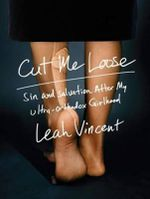 Cut Me Loose : Sin and Salvation After My Ultra-Orthodox Girlhood - Leah Vincent