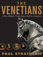 The Venetians : A New History: from Marco Polo to Casanova - Paul Strathern