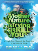 Mother Nature is Trying to Kill You : A Lively Tour Through the Dark Side of the Natural World - Dan Riskin