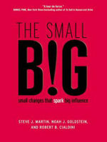 The Small Big : Small Changes That Spark Big Influence - Robert B. Cialdini