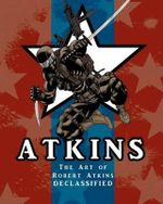The Art of Robert Atkins : Declassified - Robert Atkins
