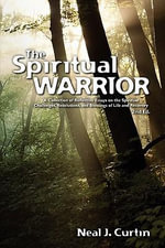 The Spiritual Warrior (2nd Ed.) : A Collection of Reflective Essays on the Spiritual Challenges, Resolutions, and Blessings of Life and Recovery - Neal J Curtin