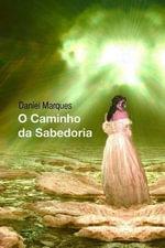 O Caminho Da Sabedoria - Daniel Marques